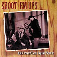 James King, The CinemaSound Orchestra – Shoot 'Em Ups! [Music From The Classic Republic Westerns]