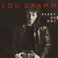 Lou Gramm – Ready Or Not / Lover Come Back [Digital 45]