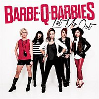 Barbe-Q-Barbies – Let Me Out