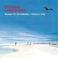 Skoop On Somebody+Tetsuro Oda – Eternal Landscape