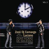 Zezé Di Camargo, Luciano – 2 Horas de Sucesso - Ao Vivo