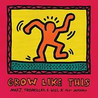 MAKJ, Tropkillaz, Will K, Demarco – Grow Like This