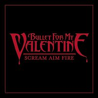 Bullet For My Valentine – Scream Aim Fire