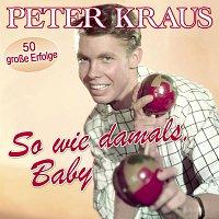 Peter Kraus – So wie damals, Baby - 50 grosze Erfolge