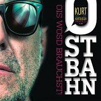 Kurt Ostbahn – Ostbahn - Ois wosd brauchst!