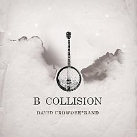 David Crowder Band – B Collision Or (B Is For Banjo), Or (B Sides), Or (Bill), Or Perhaps More Accurately (...The Eschatology Of Bluegrass)