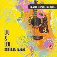 Liu & Léu – Rainha do Paraná - 80 Anos de Música Sertaneja