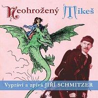Jiří Schmitzer – Neohrožený Mikeš