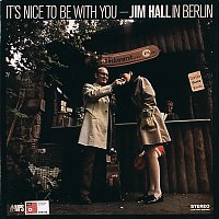 Jim Hall – It's Nice To Be With You - Jim Hall In Berlin
