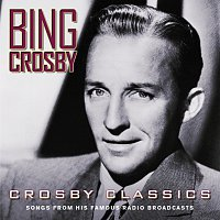 Bing Crosby – Crosby Classics [Songs From His Famous Radio Broadcasts]