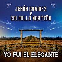 Jesús Chairez, Colmillo Norteno – Yo Fui El Elegante