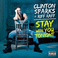 Clinton Sparks, Riff Raff – Stay With You Tonight