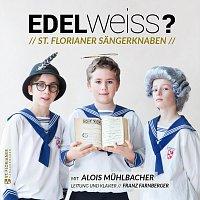 St.Florianer Sangerknaben, Simon  Bernhard, Alois  Muhlbacher – EDELWEISS?