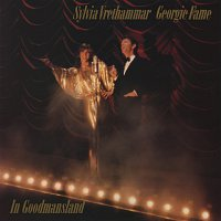 Sylvia Vrethammar, Georgie Fame – In Goodmansland