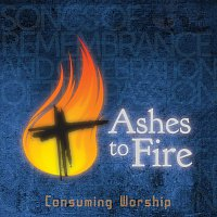Consuming Worship – Ashes To Fire