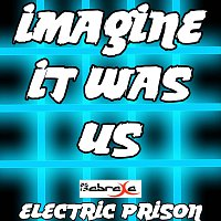 Electric Prison – Imagine It Was Us (Electric Prison's Remake Version of Jessie Ware)