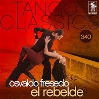Osvaldo Fresedo – Tango Classics 340: El Rebelde (Historical Recordings)