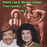 Wilma Lee, Stoney Cooper – True Country of Wilma Lee & Stoney Cooper, Vol. 5