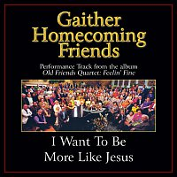 Bill & Gloria Gaither – I Want To Be More Like Jesus [Performance Tracks]