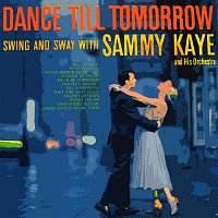 Sammy Kaye, His Orchestra – Dance Till Tomorrow