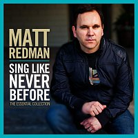 Matt Redman – Sing Like Never Before: The Essential Collection