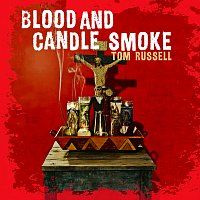 Tom Russell – Blood And Candle Smoke