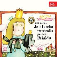 Jiří Kafka, různí interpreti – Kafka: Jak Lucka vysvobodila prince Pašajdu