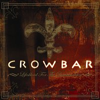 Crowbar – Lifesblood For The Downtrodden
