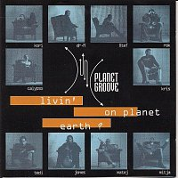 PLANET GROOVE – LIVIN ON PLANET EARTH?