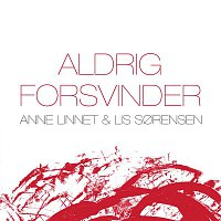 Anne Linnet, Lis Sorensen – Aldrig Forsvinder