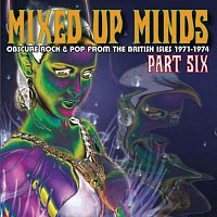 Různí interpreti – Mixed Up Minds, Part 6: Obscure Rock And Pop From The British Isles, 1971-1974