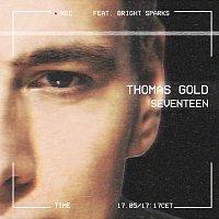 Thomas Gold, Bright Sparks – Seventeen