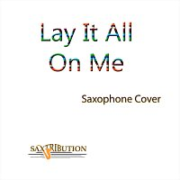 Saxtribution – Lay It All on Me (Saxophone Cover)