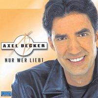 Axel Becker – Nur wer liebt
