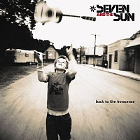 Seven, The Sun – Back To The Innocence