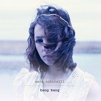 Sara Schiralli – Bang Bang