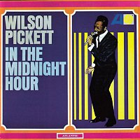 Wilson Pickett – In the Midnight Hour