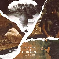 Sam Martin – Long Live The Billionaire