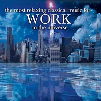 Různí interpreti – The Most Relaxing Classical Music For Work In The Universe