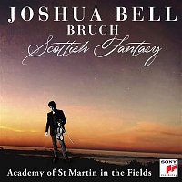 Joshua Bell, Academy of St. Martin in the Fields, Max Bruch – Bruch: Scottish Fantasy, Op. 46 / Violin Concerto No. 1 in G Minor, Op. 26