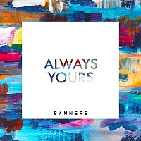 Banners – Always Yours