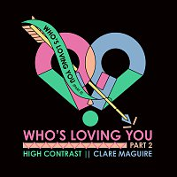 High Contrast, Clare Maguire – Who's Loving You [Pt. 2]