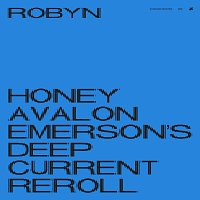 Robyn – Honey [Avalon Emerson's Deep Current Reroll]