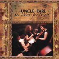 Uncle Earl – She Waits for Night
