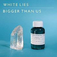 White Lies – Bigger Than Us