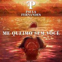 Paula Fernandes – Me Queimo Sem Voce