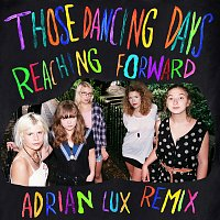 Those Dancing Days – Reaching Forward [Adrian Lux Remix]