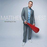 Matthew West – Something To Say