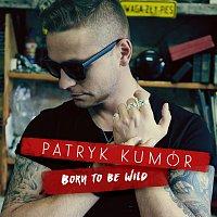 Patryk Kumor – Born To Be Wild