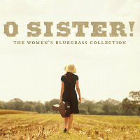 Různí interpreti – O Sister! The Women's Bluegrass Collection